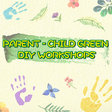 PARENT-CHILD GREEN DIY WORKSHOP